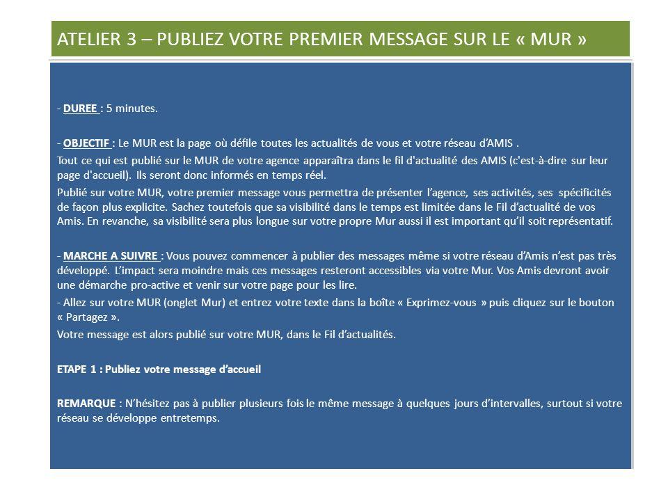 ATELIER 3 – PUBLIEZ VOTRE PREMIER MESSAGE SUR LE « MUR » - DUREE : 5 minutes.