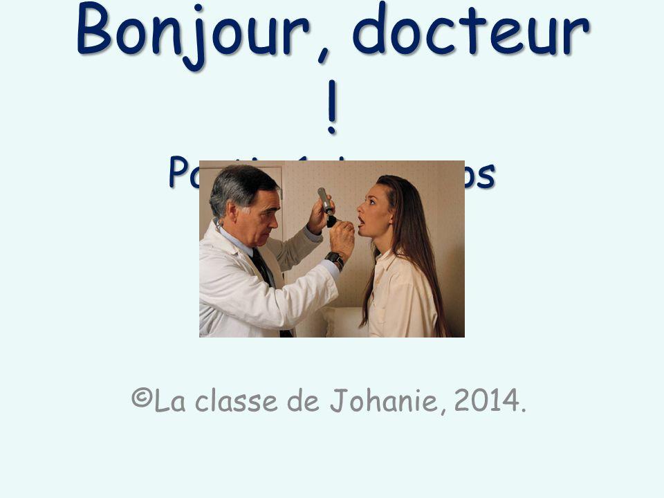 Bonjour, docteur ! Partie 1: Le corps ©La classe de Johanie, 2014.