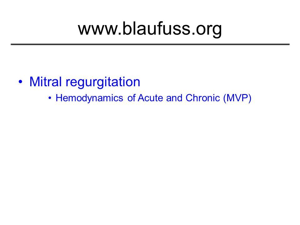 www.blaufuss.org Mitral regurgitation Hemodynamics of Acute and Chronic (MVP)