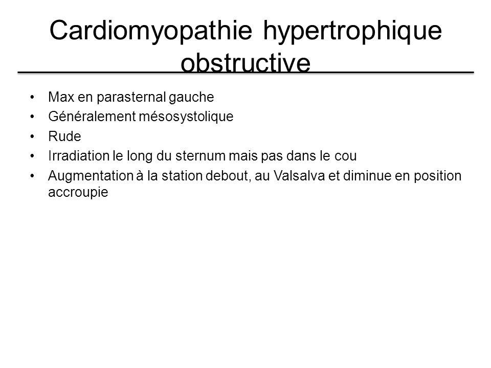 Cardiomyopathie hypertrophique obstructive Max en parasternal gauche Généralement mésosystolique Rude Irradiation le long du sternum mais pas dans le cou Augmentation à la station debout, au Valsalva et diminue en position accroupie
