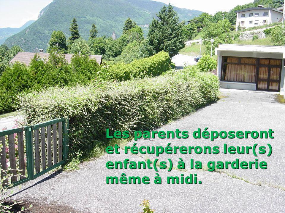 Les parents déposeront et récupérerons leur(s) enfant(s) à la garderie même à midi.