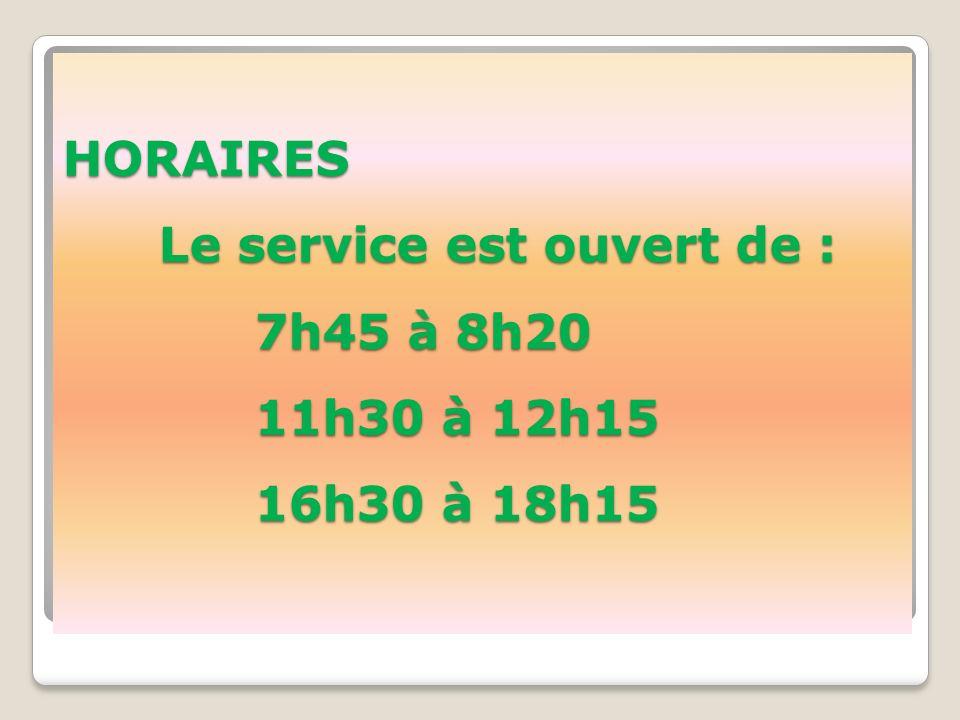 HORAIRES Le service est ouvert de : 7h45 à 8h20 11h30 à 12h15 16h30 à 18h15