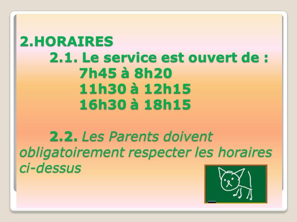 2.HORAIRES 2.1. Le service est ouvert de : 7h45 à 8h20 11h30 à 12h15 16h30 à 18h15 2.2.
