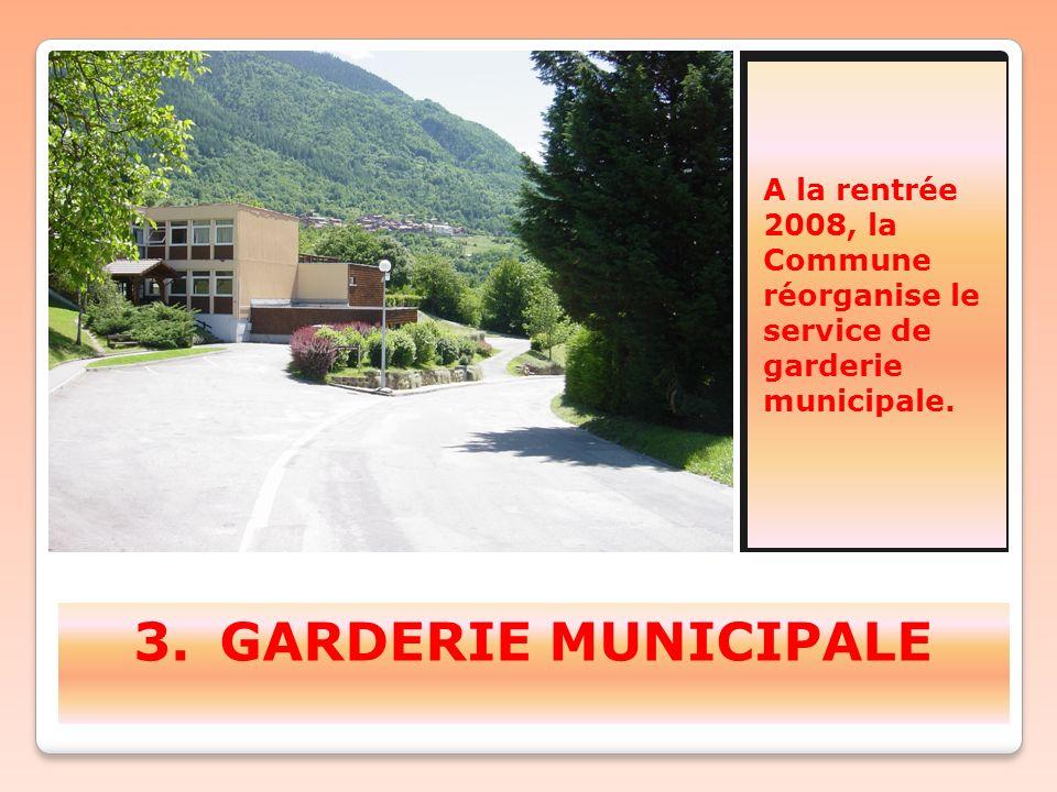 3. 3.GARDERIE MUNICIPALE A la rentrée 2008, la Commune réorganise le service de garderie municipale.