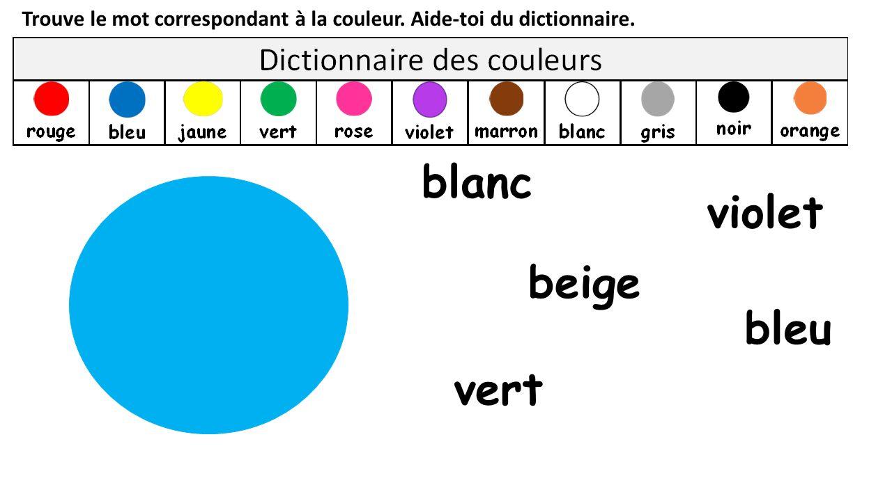 Trouve le mot correspondant à la couleur. Aide-toi du dictionnaire. vert blanc beige violet bleu