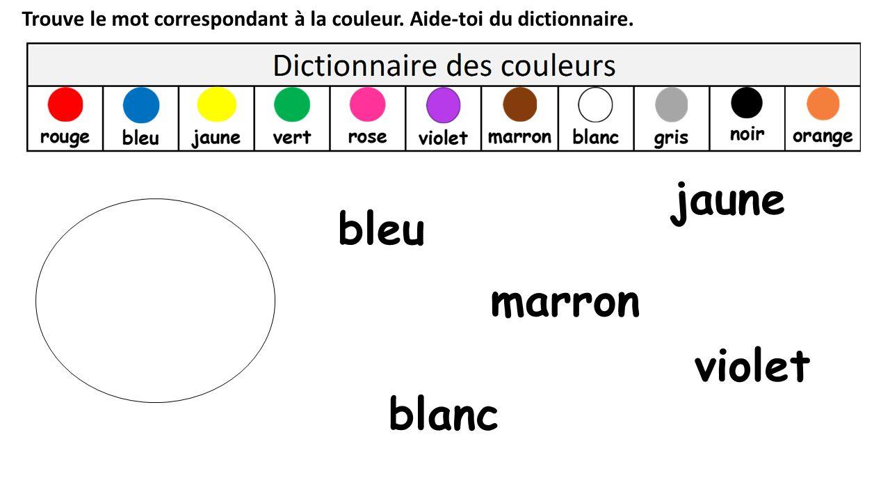 Trouve le mot correspondant à la couleur. Aide-toi du dictionnaire. blanc bleu violet jaune marron