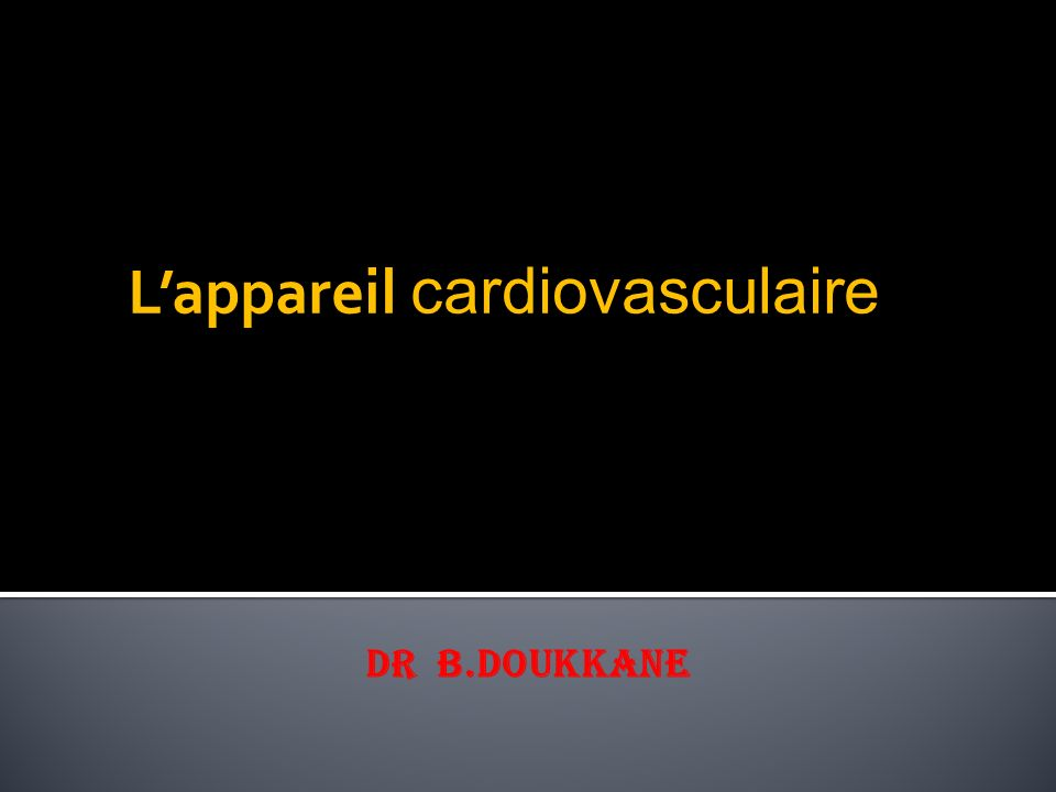 L'appareil cardiovasculaire Dr B.DOUKKANE
