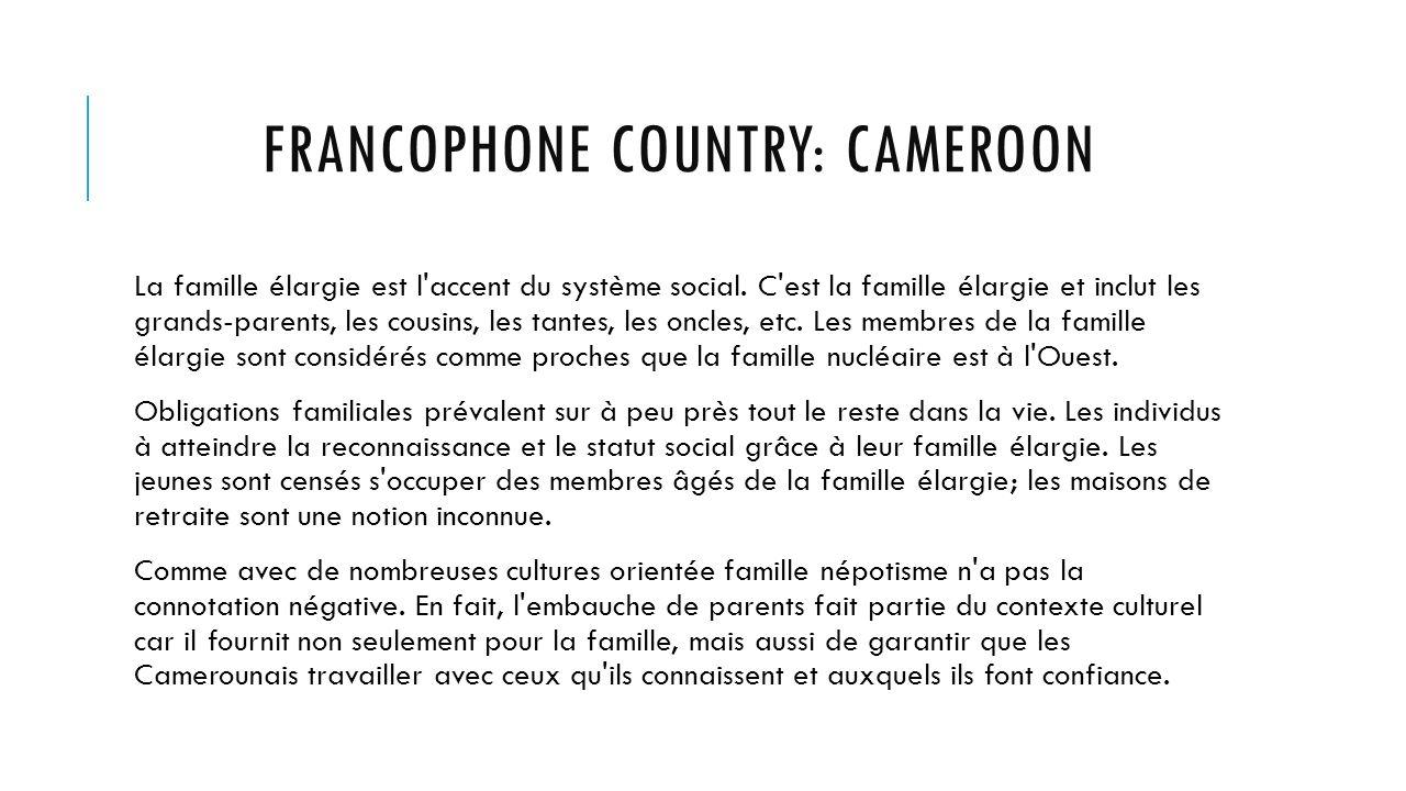 FRANCOPHONE COUNTRY: CAMEROON La famille élargie est l accent du système social.