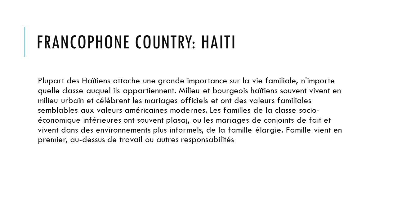 FRANCOPHONE COUNTRY: HAITI Plupart des Haïtiens attache une grande importance sur la vie familiale, n importe quelle classe auquel ils appartiennent.