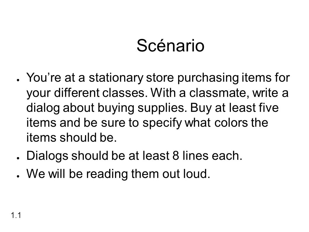 Scénario ● You're at a stationary store purchasing items for your different classes.