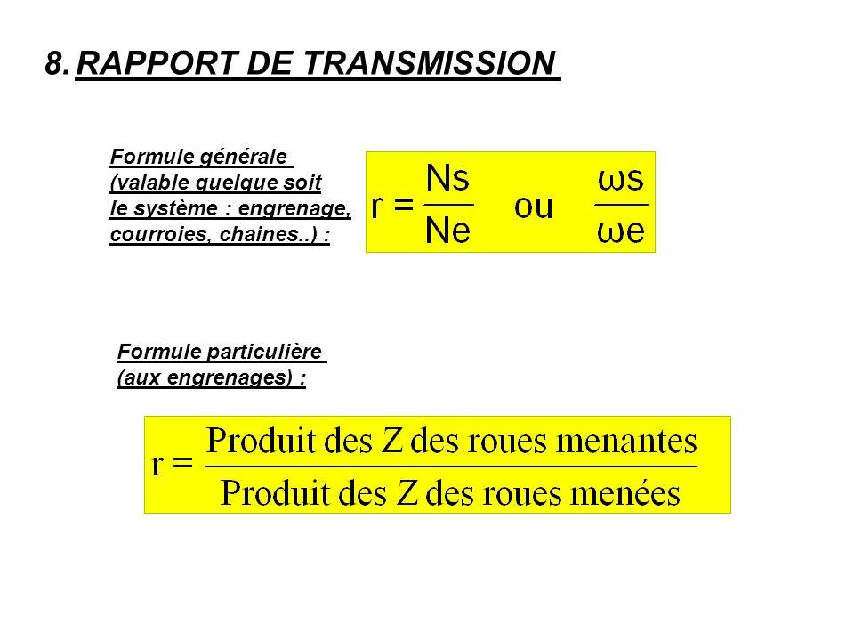 8.RAPPORT DE TRANSMISSION Formule générale (valable quelque soit le système : engrenage, courroies, chaines..) : Formule particulière (aux engrenages) :