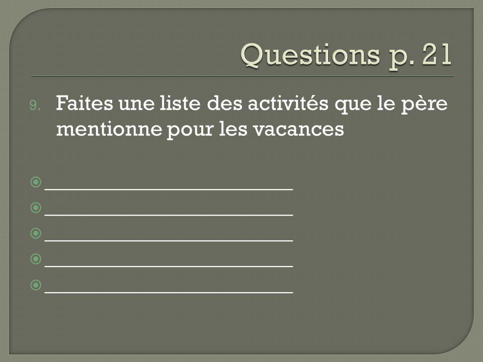 9. Faites une liste des activités que le père mentionne pour les vacances  _______________________
