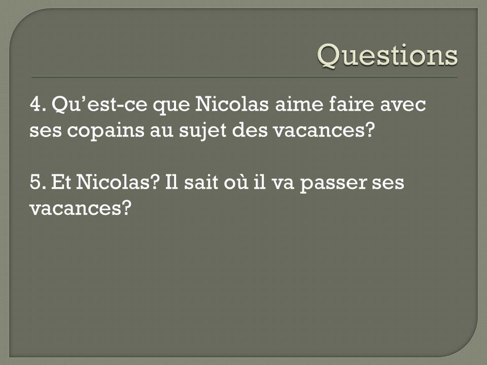 4. Qu'est-ce que Nicolas aime faire avec ses copains au sujet des vacances.