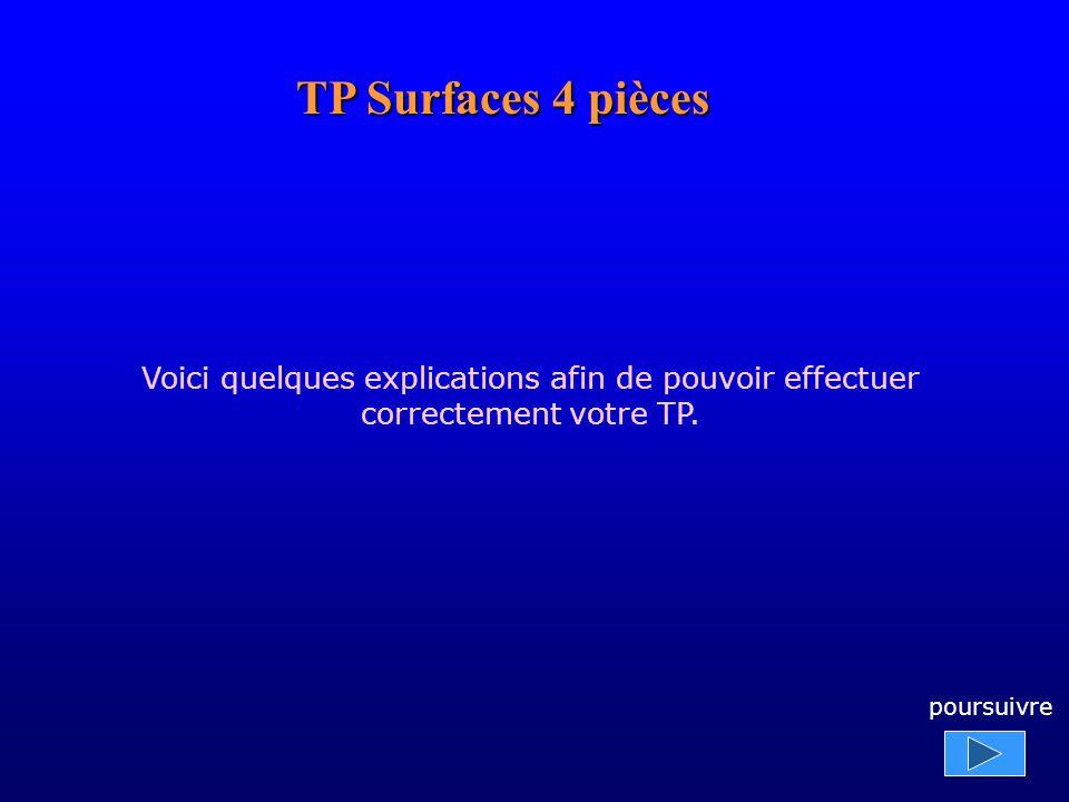 TP Surfaces 4 pièces Voici quelques explications afin de pouvoir effectuer correctement votre TP.