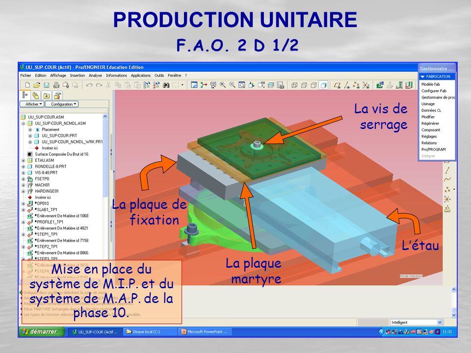 Mise en place du système de M.I.P. et du système de M.A.P. de la phase 10. PRODUCTION UNITAIRE F.A.O. 2 D 1/2 L'étau La plaque de fixation La plaque m