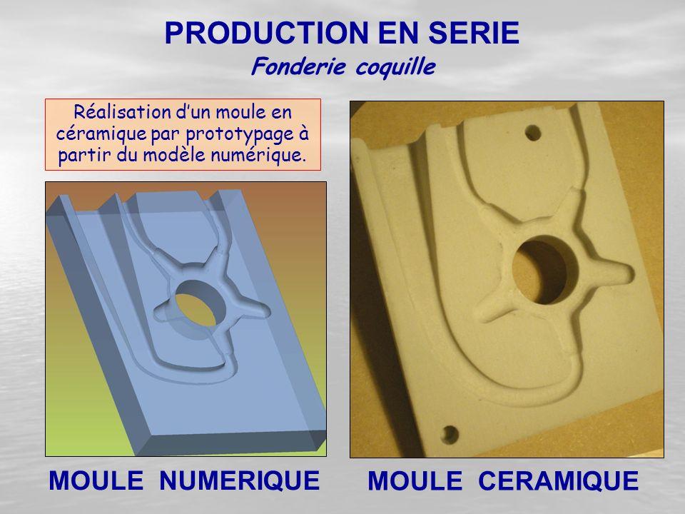 Réalisation d'un moule en céramique par prototypage à partir du modèle numérique. Fonderie coquille PRODUCTION EN SERIE MOULE NUMERIQUE MOULE CERAMIQU