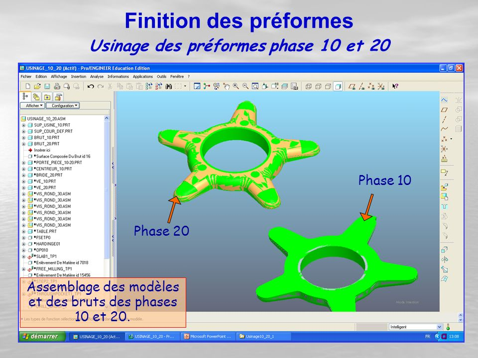 Usinage des préformes phase 10 et 20 Assemblage des modèles et des bruts des phases 10 et 20. Phase 10 Phase 20 Finition des préformes