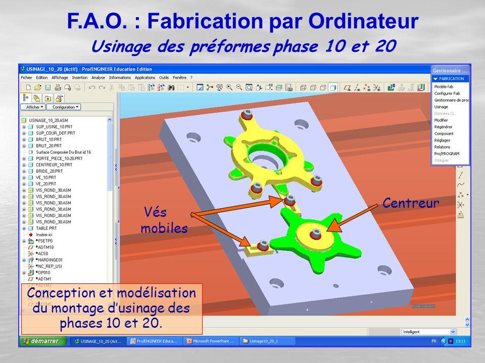 Conception et modélisation du montage d'usinage des phases 10 et 20. Centreur Vés mobiles Usinage des préformes phase 10 et 20 F.A.O. : Fabrication pa