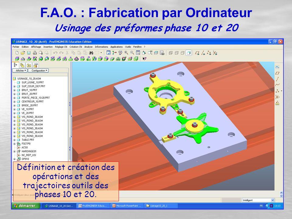 Définition et création des opérations et des trajectoires outils des phases 10 et 20. Usinage des préformes phase 10 et 20 F.A.O. : Fabrication par Or