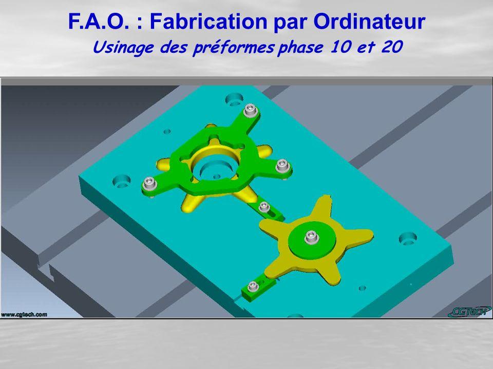 Usinage des préformes phase 10 et 20 F.A.O. : Fabrication par Ordinateur