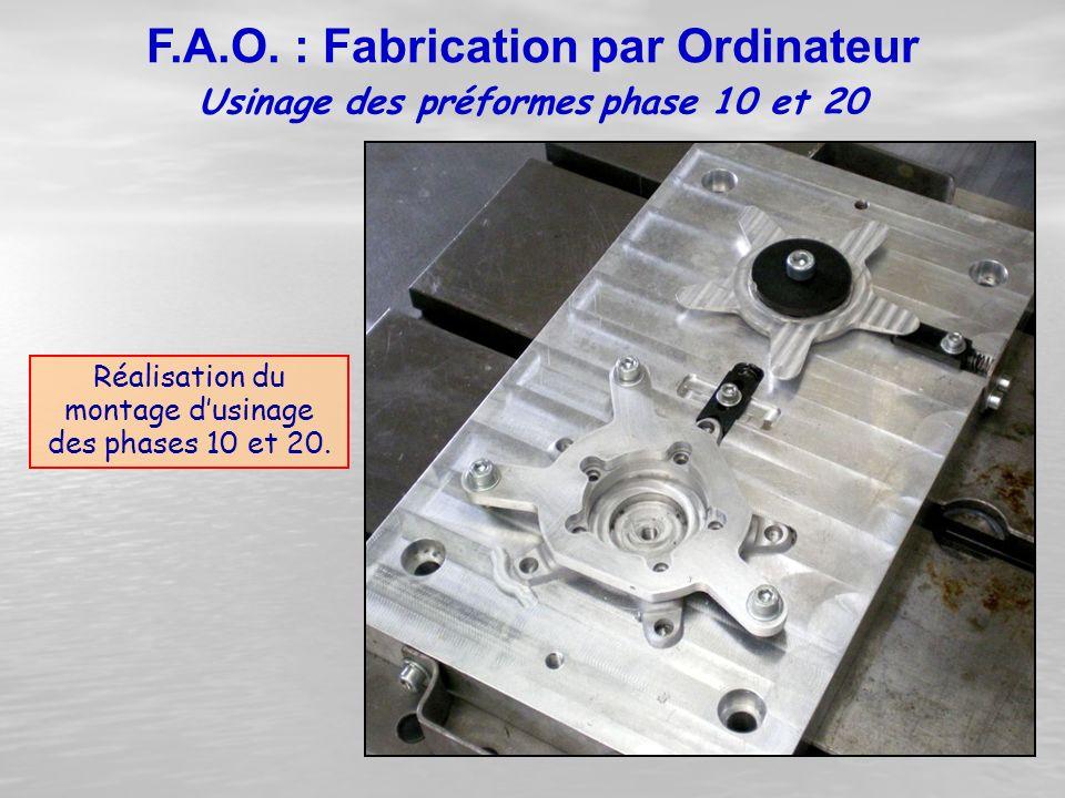 Réalisation du montage d'usinage des phases 10 et 20. Usinage des préformes phase 10 et 20 F.A.O. : Fabrication par Ordinateur
