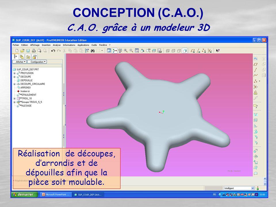 Réalisation de découpes, d'arrondis et de dépouilles afin que la pièce soit moulable. CONCEPTION (C.A.O.) C.A.O. grâce à un modeleur 3D