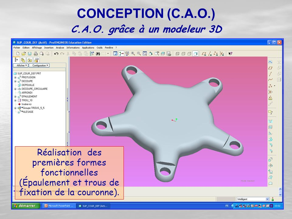 Réalisation des premières formes fonctionnelles (Épaulement et trous de fixation de la couronne). CONCEPTION (C.A.O.) C.A.O. grâce à un modeleur 3D