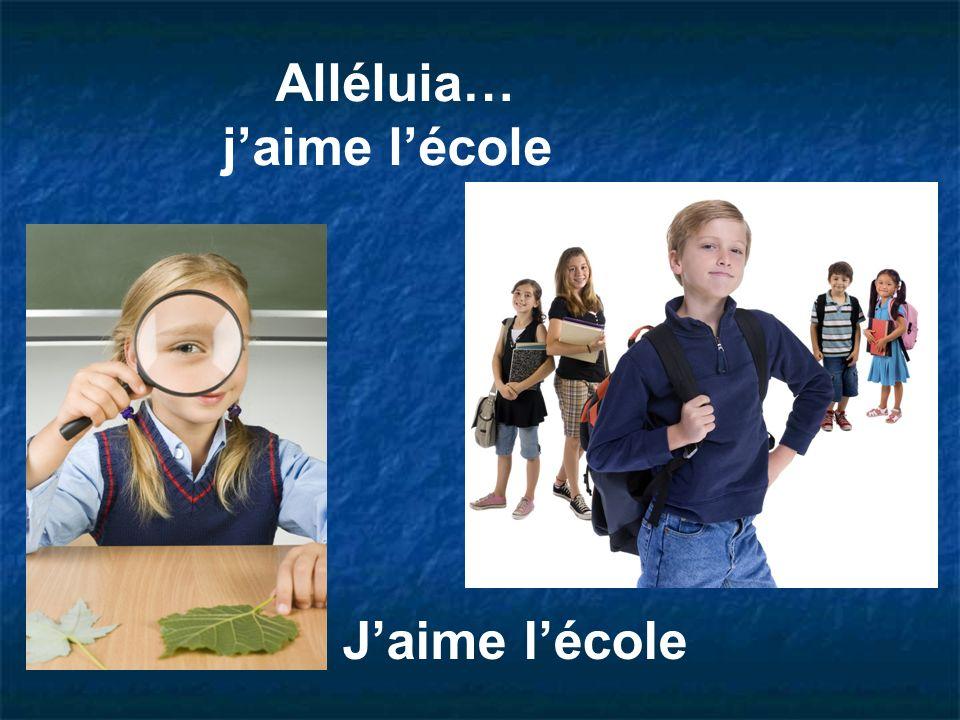Alléluia… j'aime l'école J'aime l'école