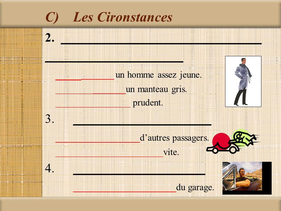 C)Les Cironstances 2.________________________________ ______________________ ____ _______ un homme assez jeune.