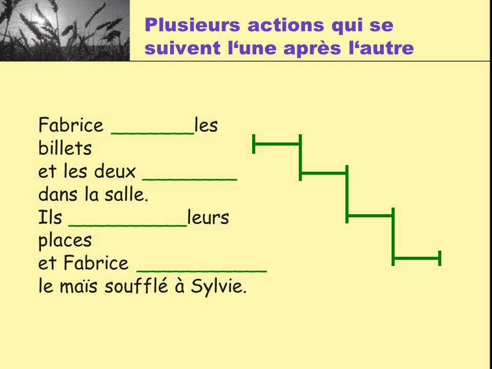 Plusieurs actions qui se suivent l'une après l'autre Fabrice _______les billets et les deux ________ dans la salle.