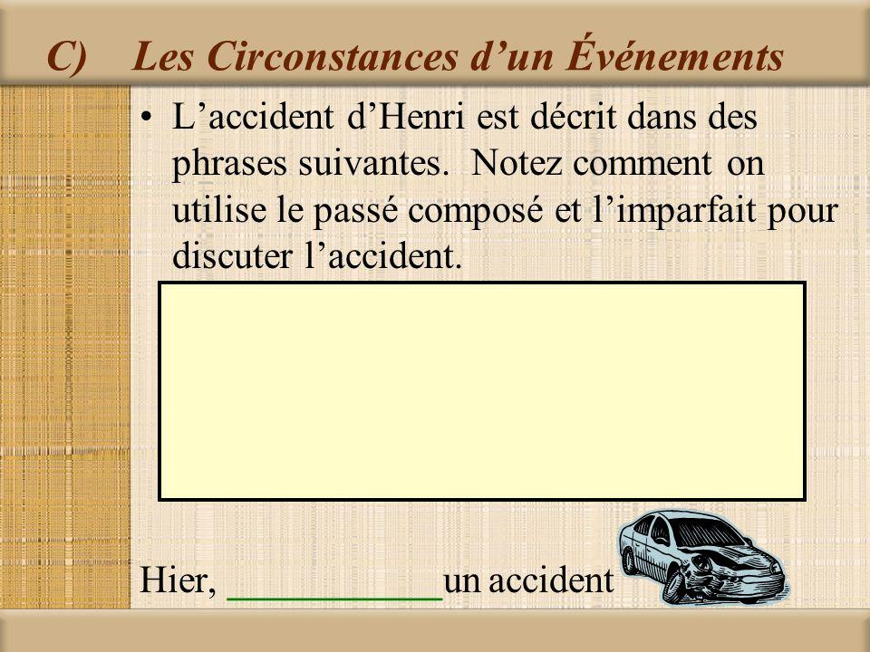C)Les Circonstances d'un Événements L'accident d'Henri est décrit dans des phrases suivantes.