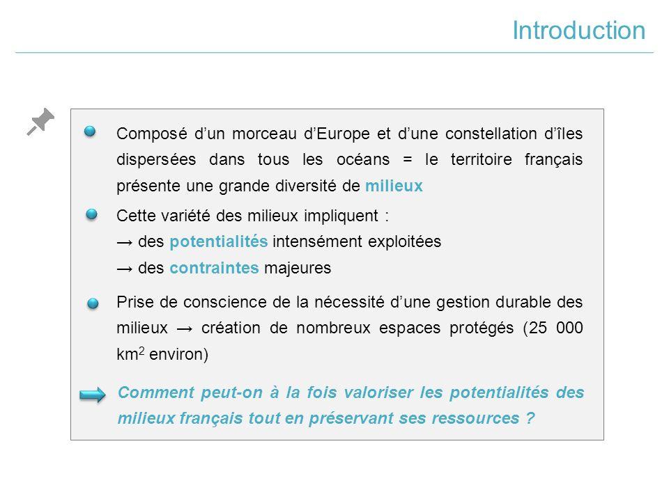 Composé d'un morceau d'Europe et d'une constellation d'îles dispersées dans tous les océans = le territoire français présente une grande diversité de milieux Comment peut-on à la fois valoriser les potentialités des milieux français tout en préservant ses ressources .