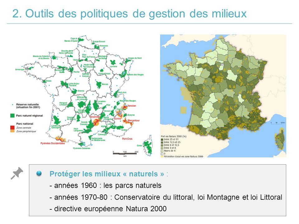 Protéger les milieux « naturels » : - années 1960 : les parcs naturels - années 1970-80 : Conservatoire du littoral, loi Montagne et loi Littoral - directive européenne Natura 2000 2.
