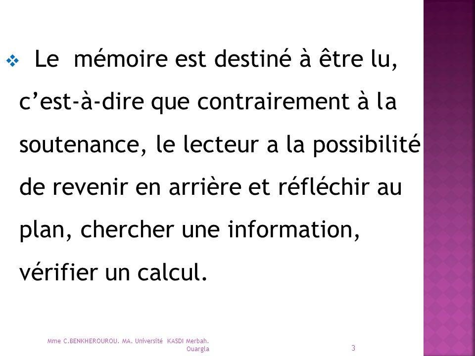 3  Le mémoire est destiné à être lu, c'est-à-dire que contrairement à la soutenance, le lecteur a la possibilité de revenir en arrière et réfléchir au plan, chercher une information, vérifier un calcul.