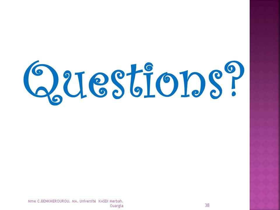 Questions? 38 Mme C.BENKHEROUROU. MA. Université KASDI Merbah. Ouargla