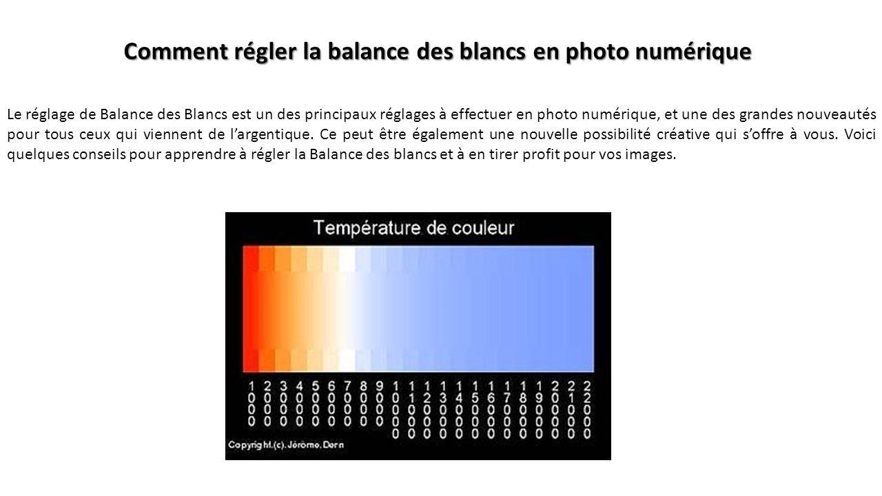 Comment régler la balance des blancs en photo numérique Le réglage de Balance des Blancs est un des principaux réglages à effectuer en photo numérique, et une des grandes nouveautés pour tous ceux qui viennent de l'argentique.
