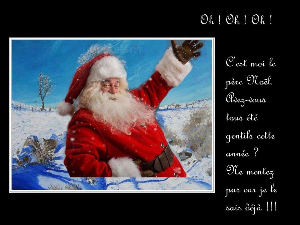 Oh .Oh . Oh . C'est moi le père Noël. Avez-vous tous été gentils cette année .