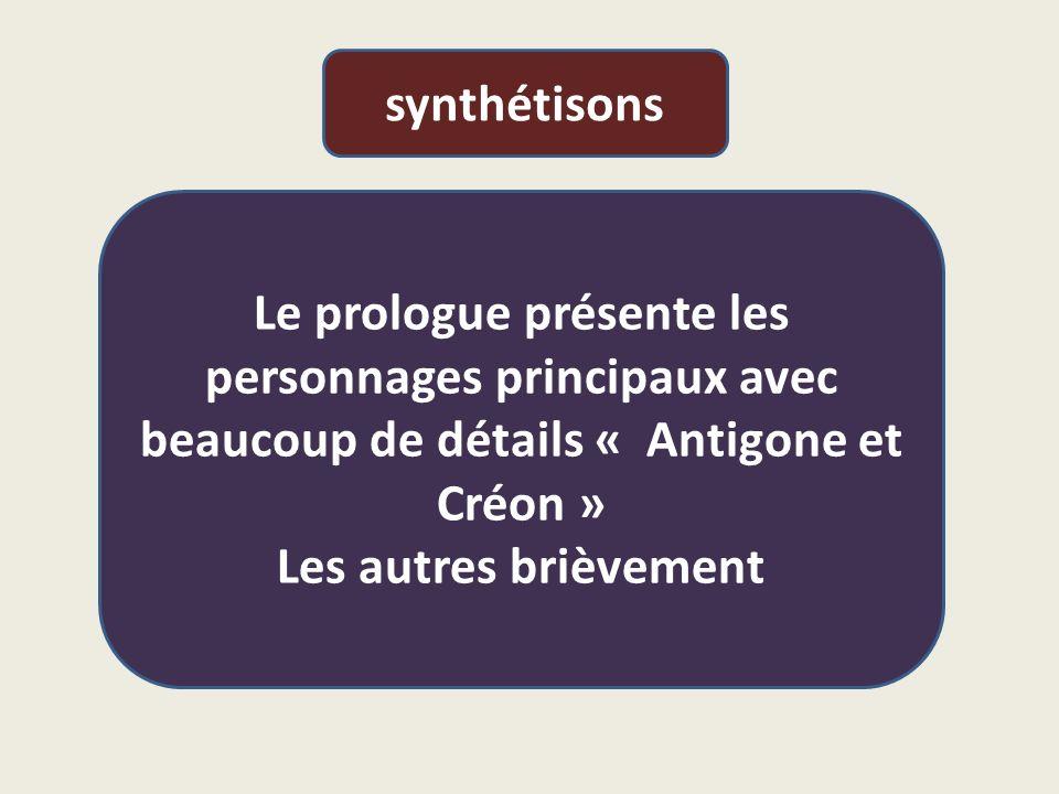 synthétisons Le prologue présente les personnages principaux avec beaucoup de détails « Antigone et Créon » Les autres brièvement