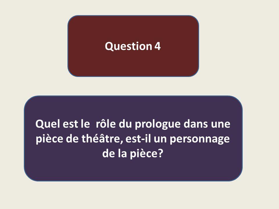 Question 4 Quel est le rôle du prologue dans une pièce de théâtre, est-il un personnage de la pièce?