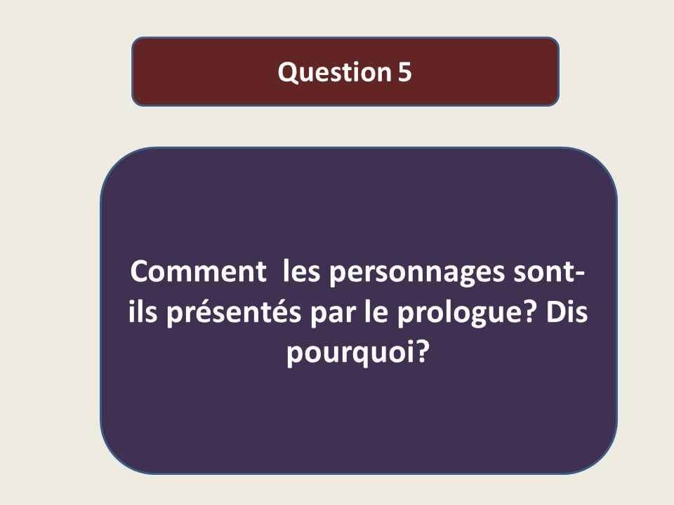 Question 5 Comment les personnages sont- ils présentés par le prologue? Dis pourquoi?