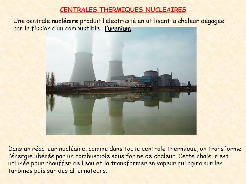 CENTRALES THERMIQUES NUCLEAIRES Dans un réacteur nucléaire, comme dans toute centrale thermique, on transforme l'énergie libérée par un combustible so
