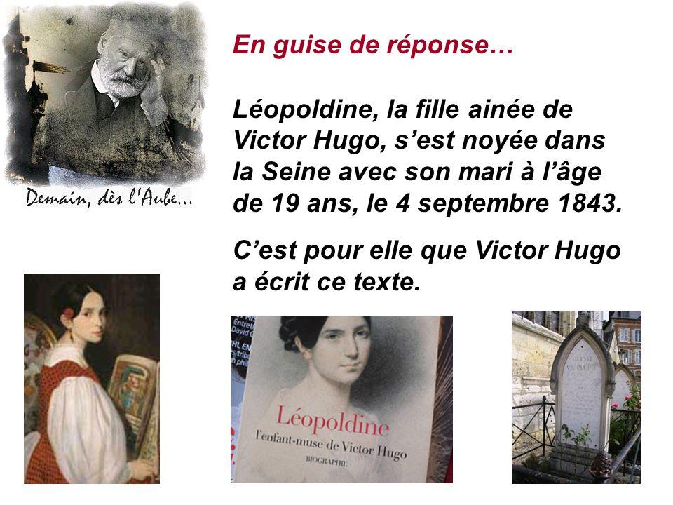 En guise de réponse… Léopoldine, la fille ainée de Victor Hugo, s'est noyée dans la Seine avec son mari à l'âge de 19 ans, le 4 septembre 1843.