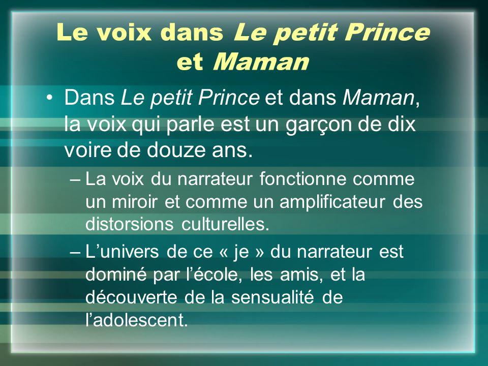 Le voix dans Le petit Prince et Maman Dans Le petit Prince et dans Maman, la voix qui parle est un garçon de dix voire de douze ans.