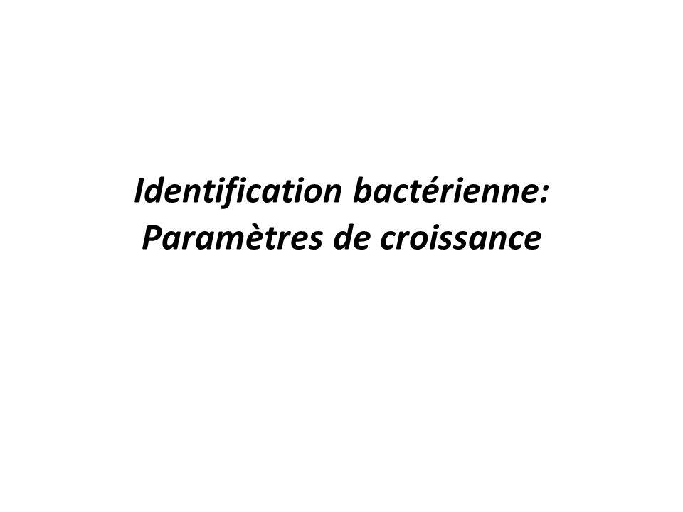 Identification bactérienne: Paramètres de croissance