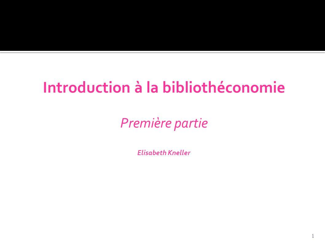 Introduction à la bibliothéconomie Première partie Elisabeth Kneller 1