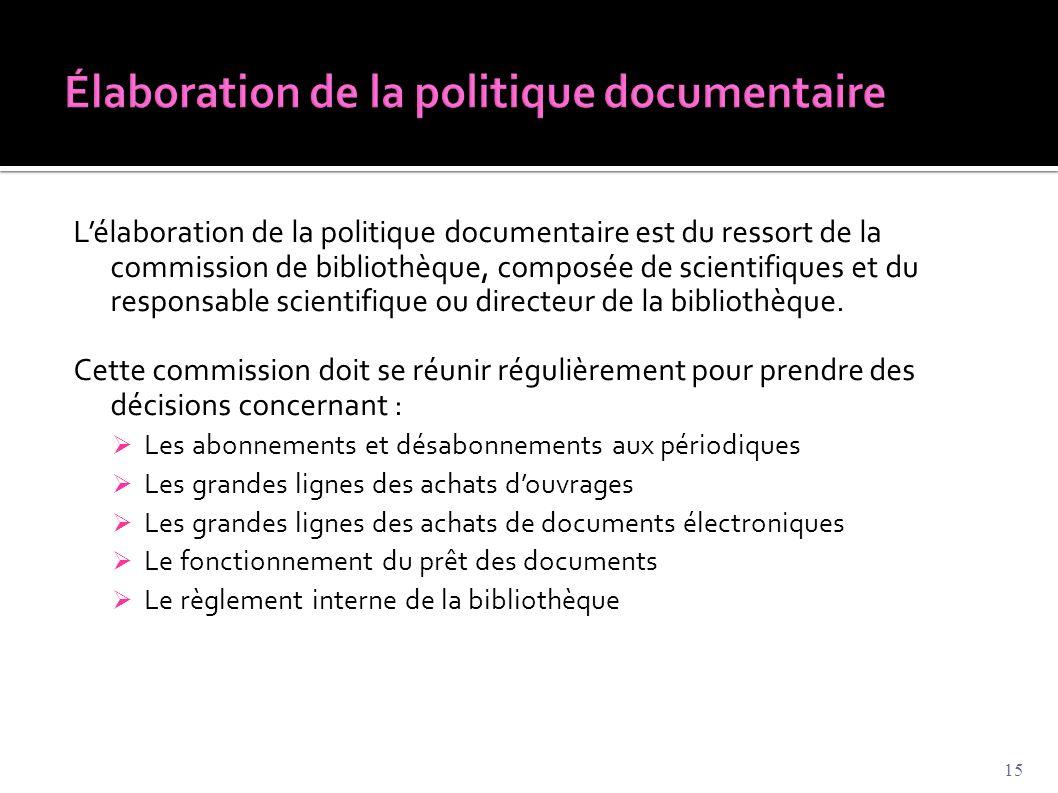 L'élaboration de la politique documentaire est du ressort de la commission de bibliothèque, composée de scientifiques et du responsable scientifique o