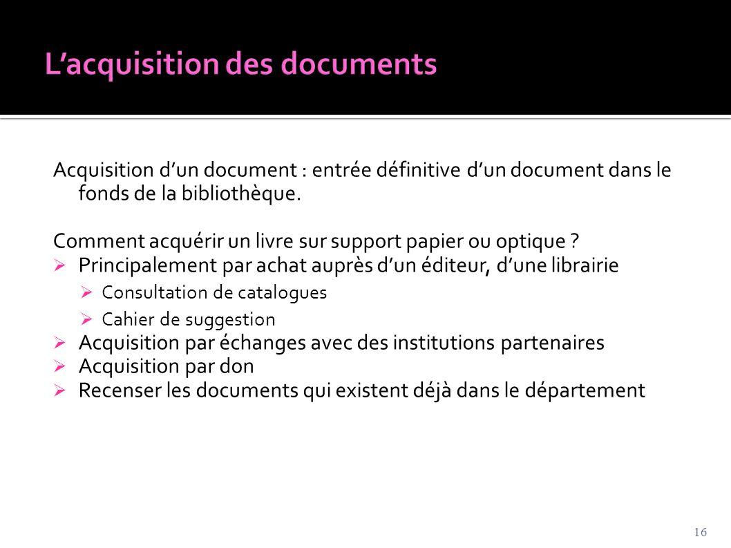 Acquisition d'un document : entrée définitive d'un document dans le fonds de la bibliothèque. Comment acquérir un livre sur support papier ou optique