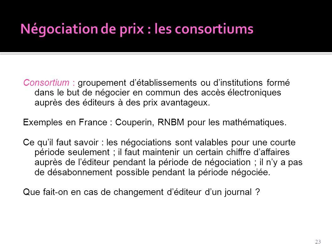 Consortium : groupement d'établissements ou d'institutions formé dans le but de négocier en commun des accès électroniques auprès des éditeurs à des p