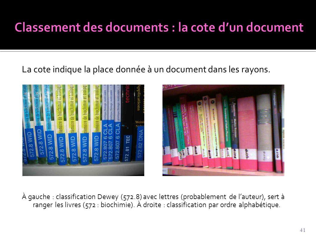 La cote indique la place donnée à un document dans les rayons. À gauche : classification Dewey (572.8) avec lettres (probablement de l'auteur), sert à