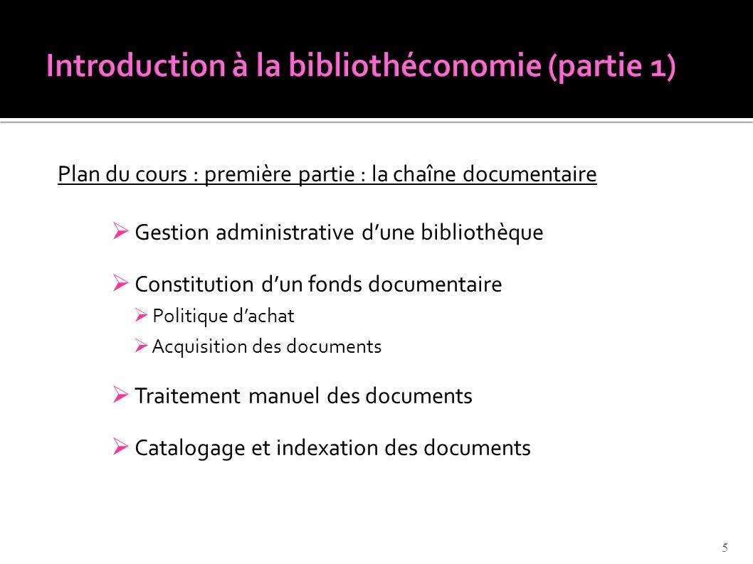 Plan du cours : première partie : la chaîne documentaire  Gestion administrative d'une bibliothèque  Constitution d'un fonds documentaire  Politiqu